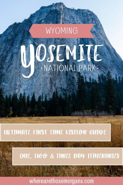Yosemite Wyoming Ultimate first time visitor guide one two and three day itineraries