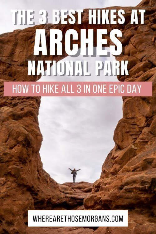The Three Best hikes at Arches National Park Utah How To Hike All 3 In One Day