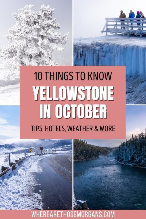 10 things to know about visiting Yellowstone national park in october tips hotels weather and more